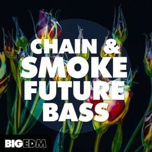 Big EDM: Chain & Smoke Future Bass